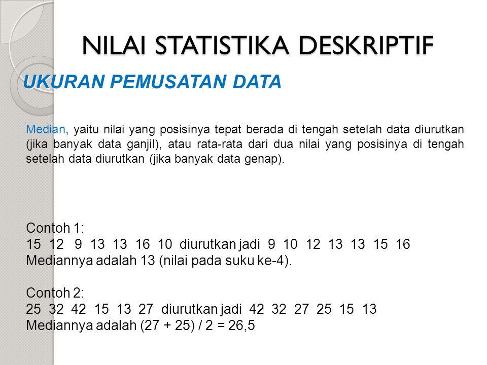 NILAI STATISTIKA DESKRIPTIF UKURAN PEMUSATAN DATA Median, yaitu nilai yang posisinya tepat berada di tengah setelah data diurutkan (jika banyak data g