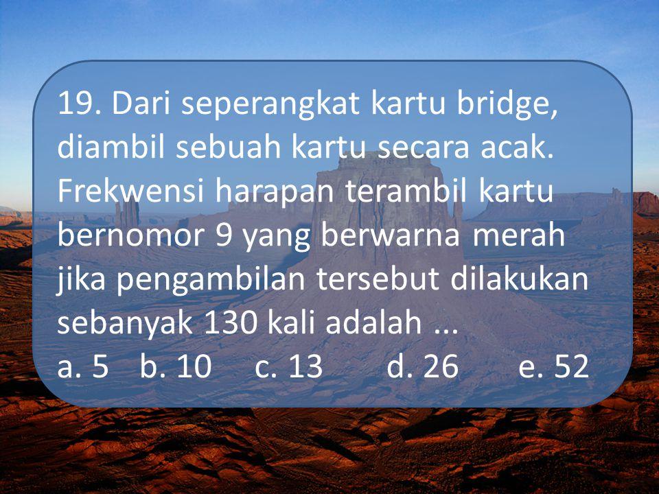 19. Dari seperangkat kartu bridge, diambil sebuah kartu secara acak. Frekwensi harapan terambil kartu bernomor 9 yang berwarna merah jika pengambilan