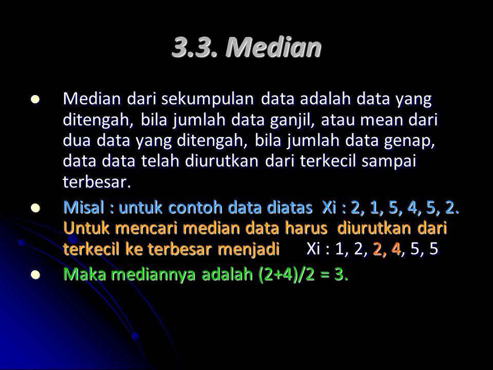 3.3. Median Median dari sekumpulan data adalah data yang ditengah, bila jumlah data ganjil, atau mean dari dua data yang ditengah, bila jumlah data ge
