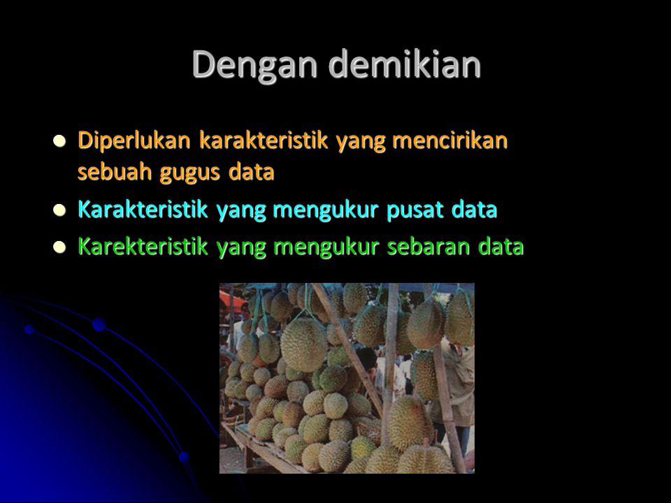 Dengan demikian Diperlukan karakteristik yang mencirikan sebuah gugus data Diperlukan karakteristik yang mencirikan sebuah gugus data Karakteristik ya
