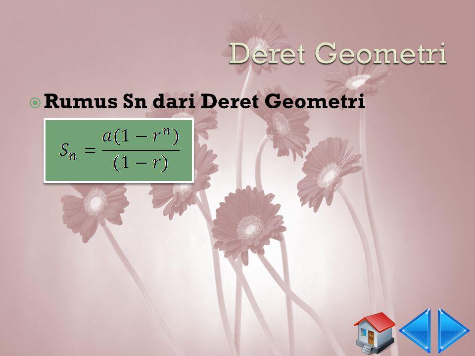  U 1 = a.r 0  U 2 = a.r 1  U 3 = a.r 2  U 4 = a.r 3...... .  Contoh soal: Diketahui sebuah barisan geometri sebagai berikut: 6, 12, 24, 48,... T