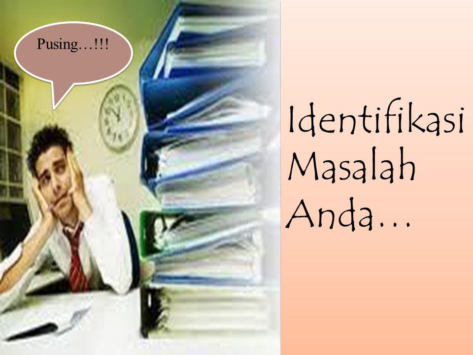 Identifikasi Masalah Anda… Identifikasi Masalah Anda… Pusing…!!!