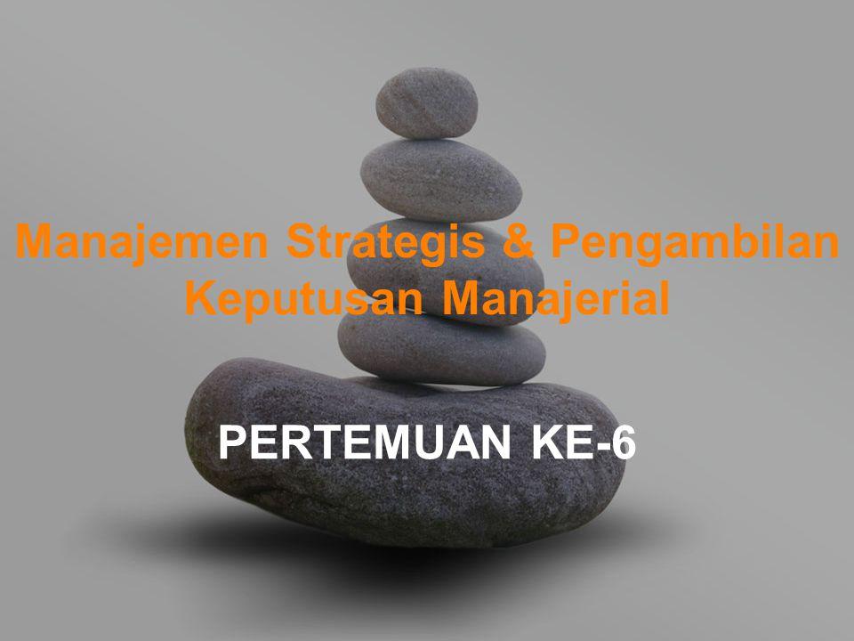 Manajemen Strategis & Pengambilan Keputusan Manajerial PERTEMUAN KE-6