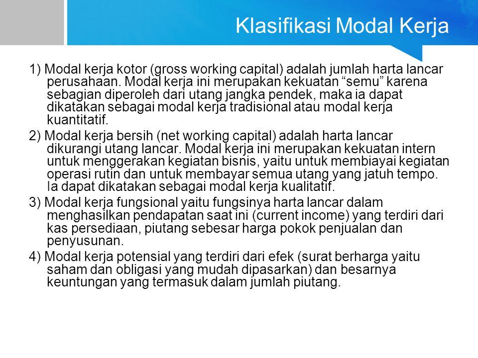Klasifikasi Modal Kerja 1) Modal kerja kotor (gross working capital) adalah jumlah harta lancar perusahaan.
