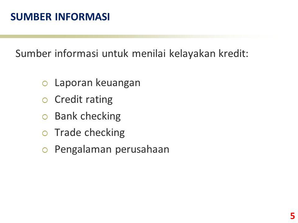5 SUMBER INFORMASI Sumber informasi untuk menilai kelayakan kredit:  Laporan keuangan  Credit rating  Bank checking  Trade checking  Pengalaman p