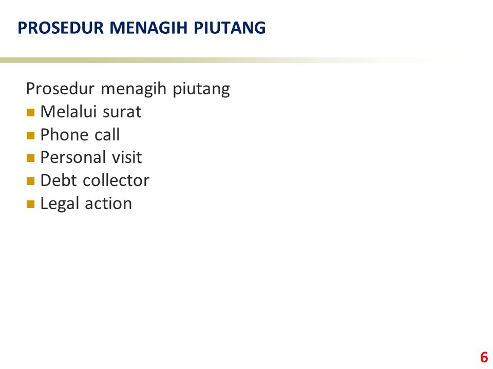 6 PROSEDUR MENAGIH PIUTANG Prosedur menagih piutang Melalui surat Phone call Personal visit Debt collector Legal action