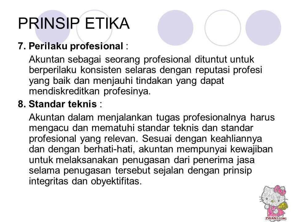 7. Perilaku profesional : Akuntan sebagai seorang profesional dituntut untuk berperilaku konsisten selaras dengan reputasi profesi yang baik dan menja