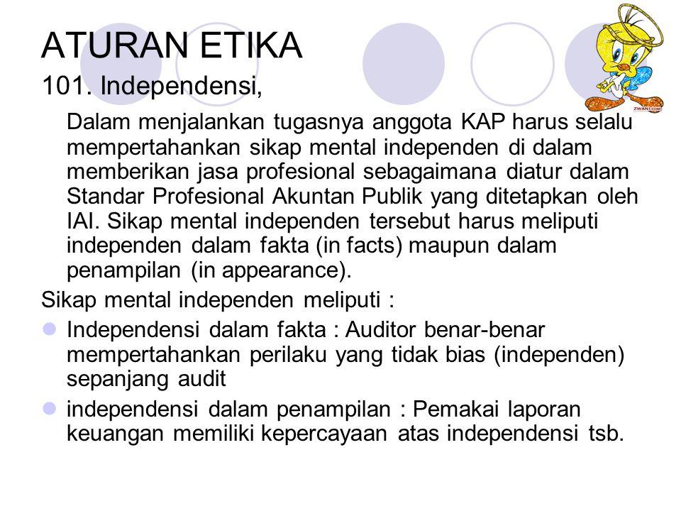 ATURAN ETIKA 101. Independensi, Dalam menjalankan tugasnya anggota KAP harus selalu mempertahankan sikap mental independen di dalam memberikan jasa pr
