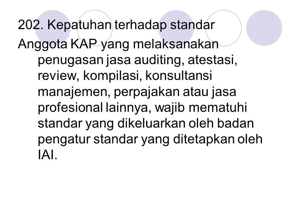 202. Kepatuhan terhadap standar Anggota KAP yang melaksanakan penugasan jasa auditing, atestasi, review, kompilasi, konsultansi manajemen, perpajakan