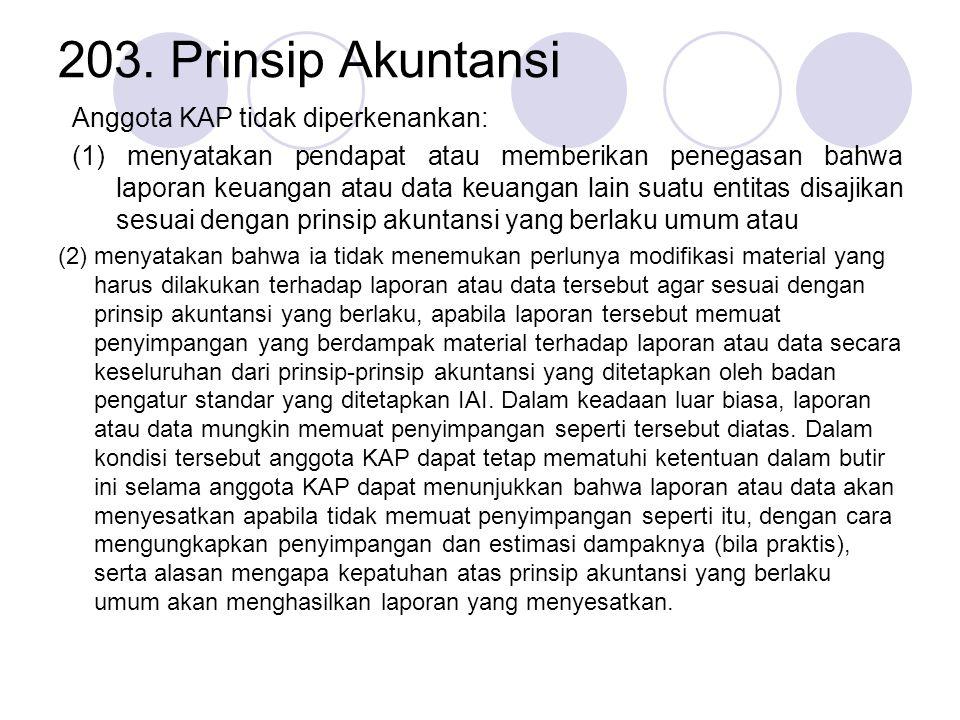 203. Prinsip Akuntansi Anggota KAP tidak diperkenankan: (1) menyatakan pendapat atau memberikan penegasan bahwa laporan keuangan atau data keuangan la