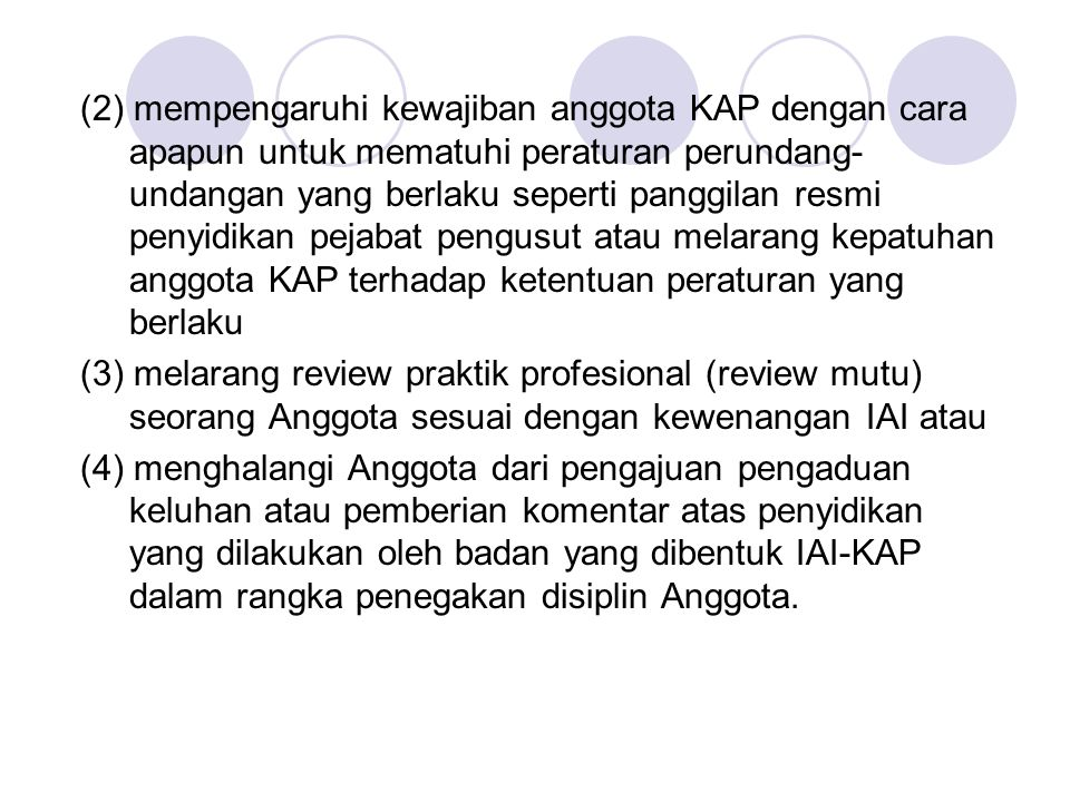 (2) mempengaruhi kewajiban anggota KAP dengan cara apapun untuk mematuhi peraturan perundang- undangan yang berlaku seperti panggilan resmi penyidikan
