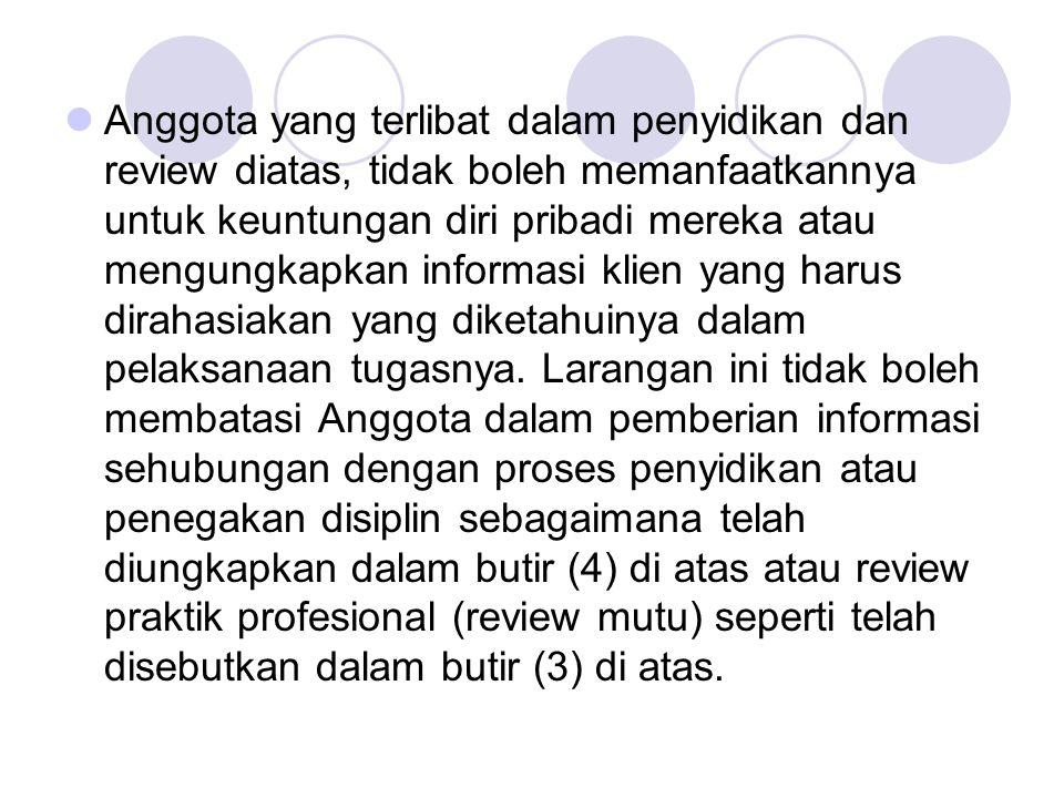 Anggota yang terlibat dalam penyidikan dan review diatas, tidak boleh memanfaatkannya untuk keuntungan diri pribadi mereka atau mengungkapkan informas