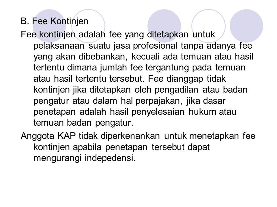 B. Fee Kontinjen Fee kontinjen adalah fee yang ditetapkan untuk pelaksanaan suatu jasa profesional tanpa adanya fee yang akan dibebankan, kecuali ada