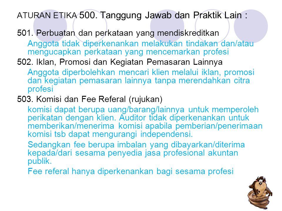 ATURAN ETIKA 500. Tanggung Jawab dan Praktik Lain : 501. Perbuatan dan perkataan yang mendiskreditkan Anggota tidak diperkenankan melakukan tindakan d