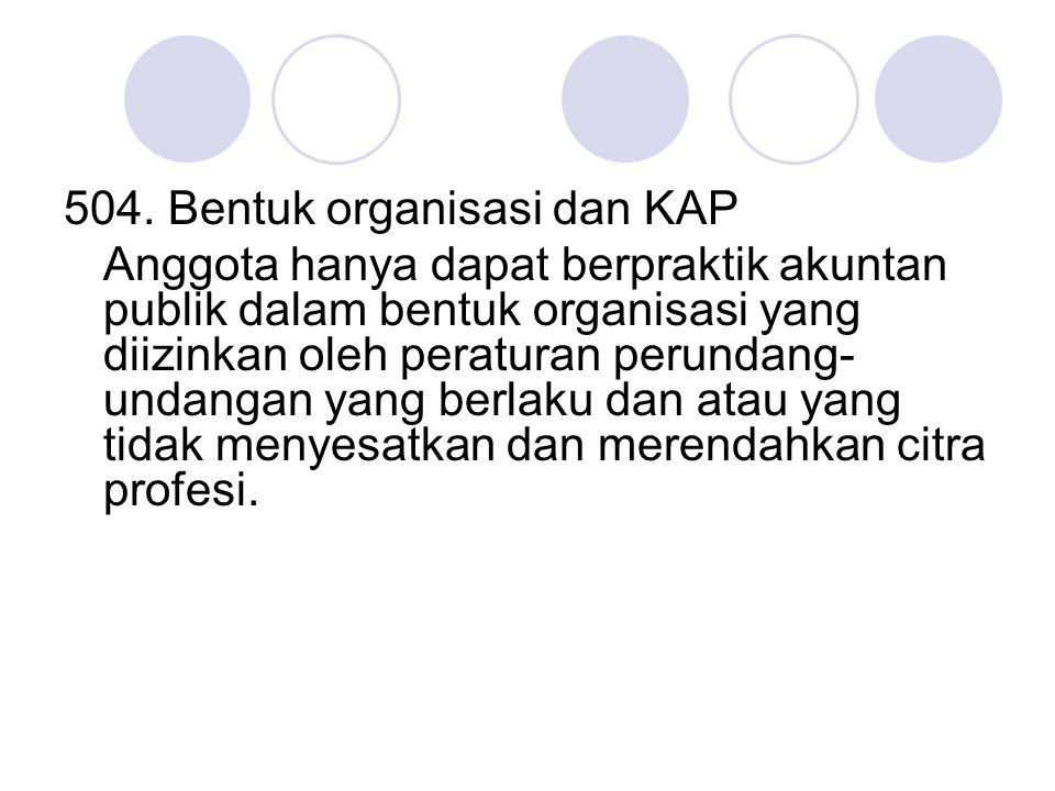 504. Bentuk organisasi dan KAP Anggota hanya dapat berpraktik akuntan publik dalam bentuk organisasi yang diizinkan oleh peraturan perundang- undangan