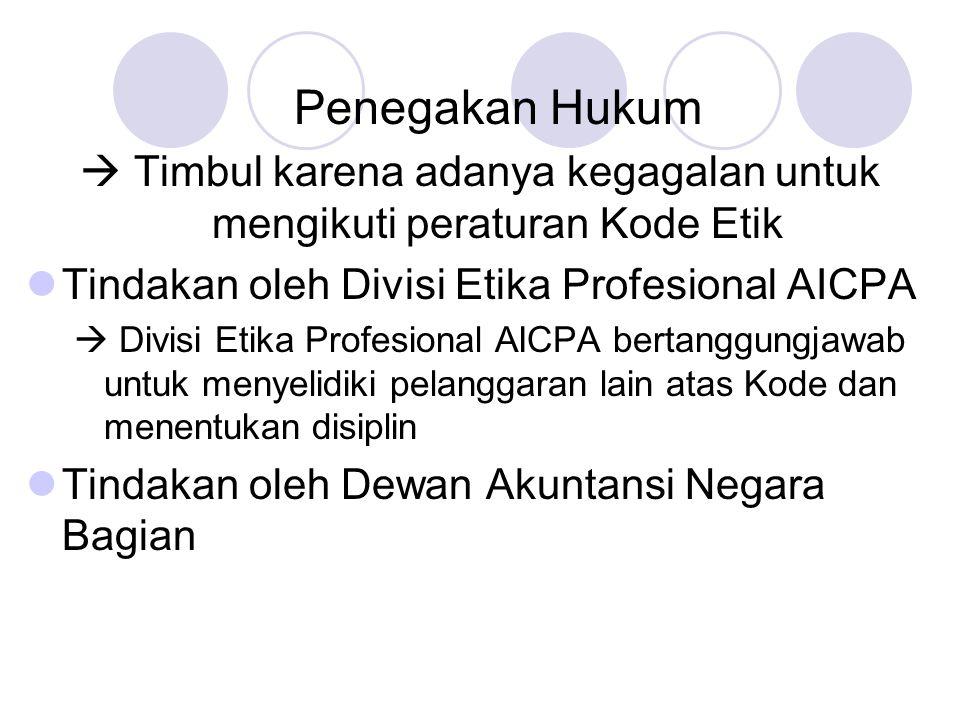 Penegakan Hukum  Timbul karena adanya kegagalan untuk mengikuti peraturan Kode Etik Tindakan oleh Divisi Etika Profesional AICPA  Divisi Etika Profe