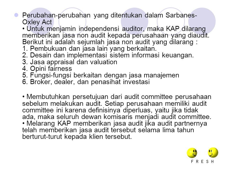 Perubahan-perubahan yang ditentukan dalam Sarbanes- Oxley Act Untuk menjamin independensi auditor, maka KAP dilarang memberikan jasa non audit kepada