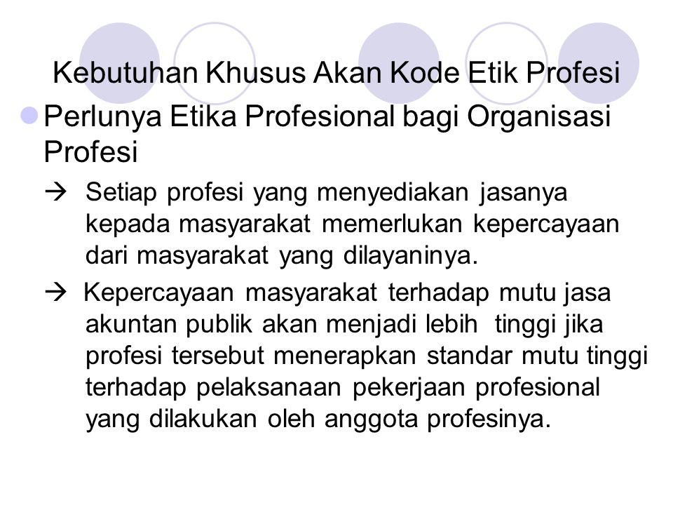 Kebutuhan Khusus Akan Kode Etik Profesi Perlunya Etika Profesional bagi Organisasi Profesi  Setiap profesi yang menyediakan jasanya kepada masyarakat
