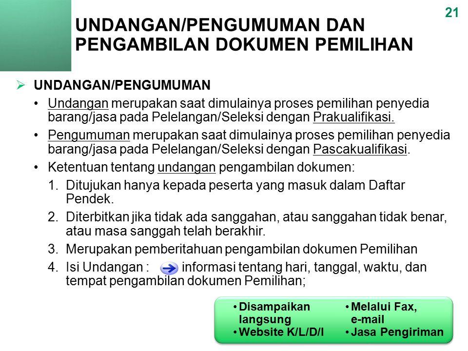 UNDANGAN/PENGUMUMAN DAN PENGAMBILAN DOKUMEN PEMILIHAN 21  UNDANGAN/PENGUMUMAN Undangan merupakan saat dimulainya proses pemilihan penyedia barang/jasa pada Pelelangan/Seleksi dengan Prakualifikasi.