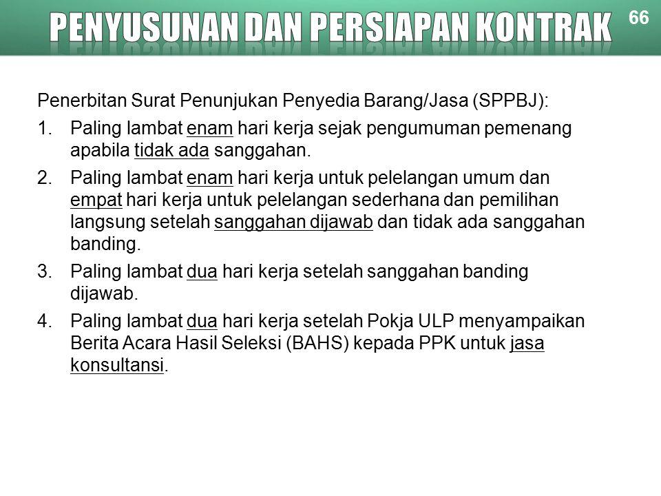 66 Penerbitan Surat Penunjukan Penyedia Barang/Jasa (SPPBJ): 1.Paling lambat enam hari kerja sejak pengumuman pemenang apabila tidak ada sanggahan.