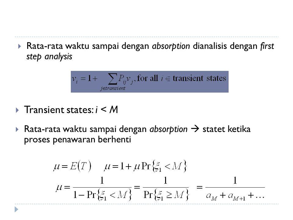  Rata-rata waktu sampai dengan absorption dianalisis dengan first step analysis  Transient states: i < M  Rata-rata waktu sampai dengan absorption  statet ketika proses penawaran berhenti