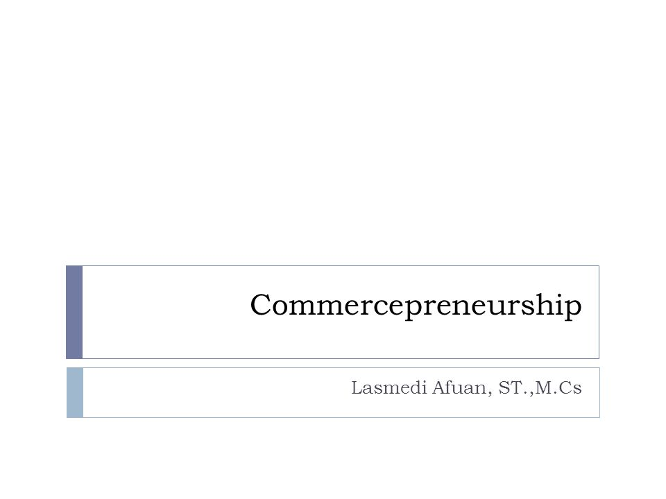 Commercepreneurship Lasmedi Afuan, ST.,M.Cs