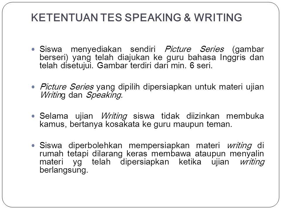 KETENTUAN TES SPEAKING & WRITING Siswa menyediakan sendiri Picture Series (gambar berseri) yang telah diajukan ke guru bahasa Inggris dan telah disetu