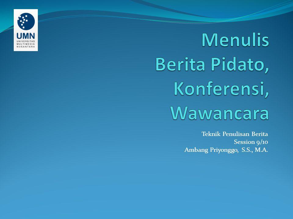 Teknik Penulisan Berita Session 9/10 Ambang Priyonggo, S.S., M.A.