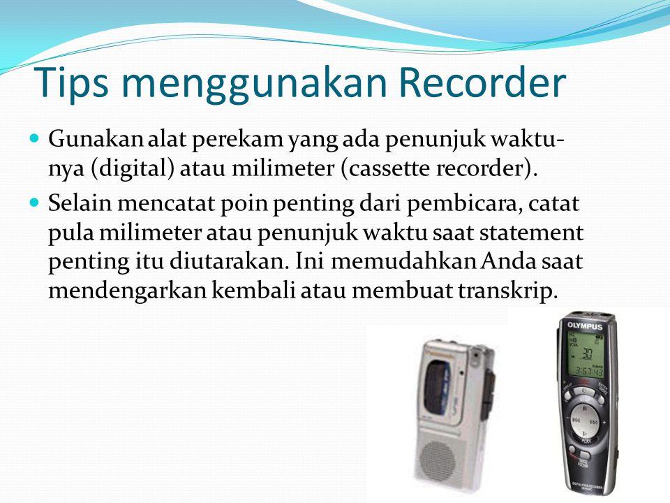 Tips menggunakan Recorder Gunakan alat perekam yang ada penunjuk waktu- nya (digital) atau milimeter (cassette recorder).
