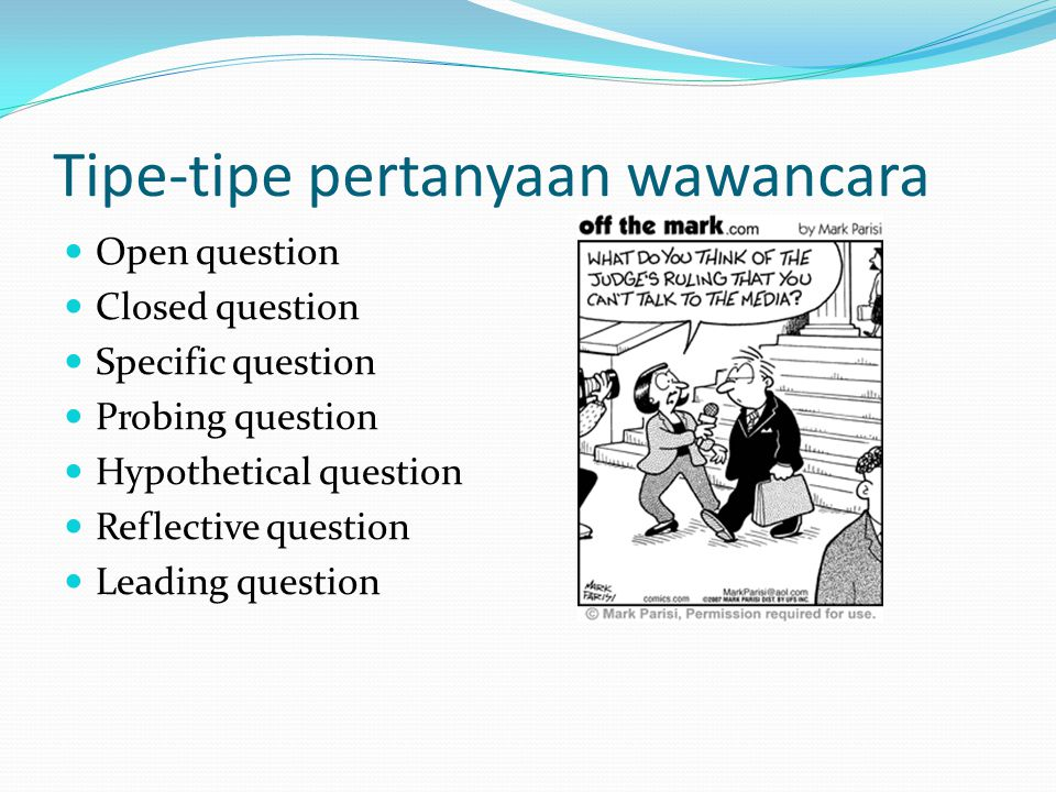 Tipe-tipe pertanyaan wawancara Open question Closed question Specific question Probing question Hypothetical question Reflective question Leading question