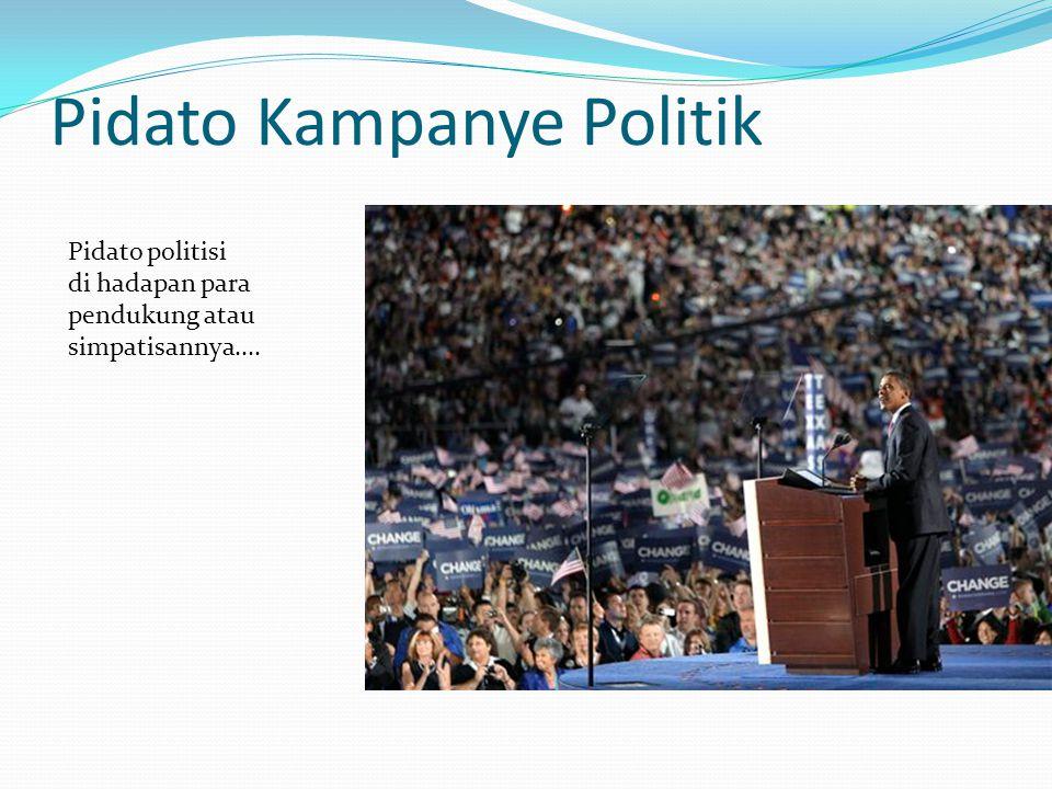 Pidato Kampanye Politik Pidato politisi di hadapan para pendukung atau simpatisannya....