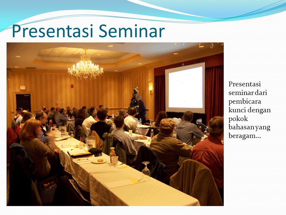 Presentasi Seminar Presentasi seminar dari pembicara kunci dengan pokok bahasan yang beragam...