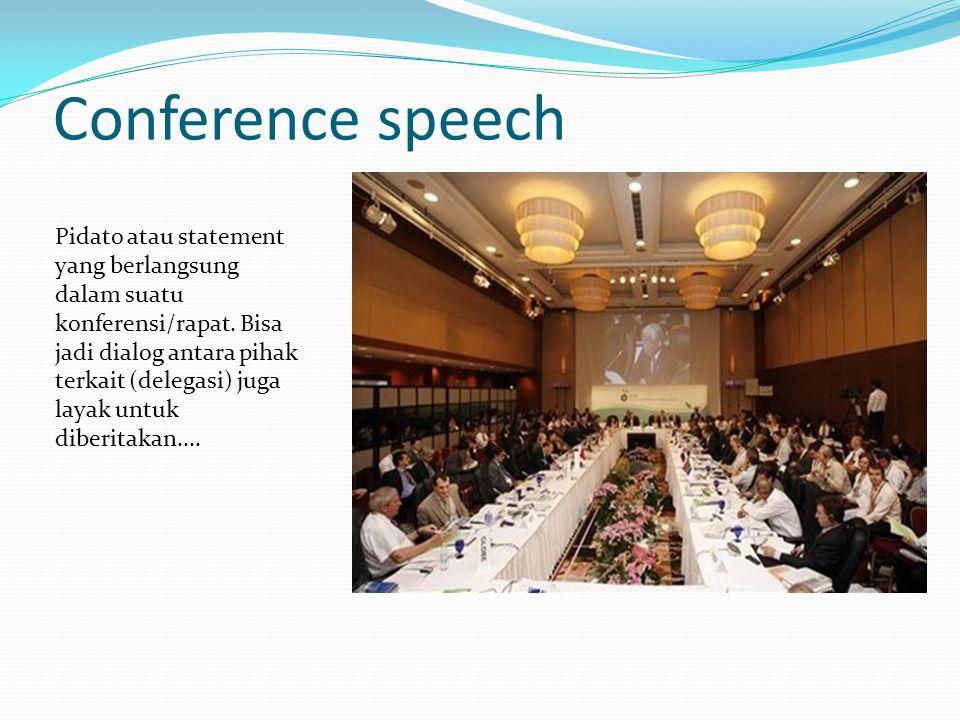 Conference speech Pidato atau statement yang berlangsung dalam suatu konferensi/rapat.