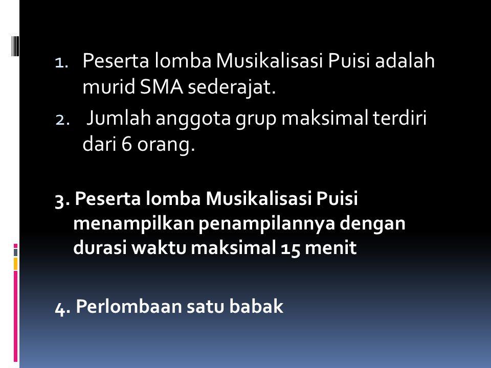 1. Peserta lomba Musikalisasi Puisi adalah murid SMA sederajat. 2. Jumlah anggota grup maksimal terdiri dari 6 orang. 3. Peserta lomba Musikalisasi Pu
