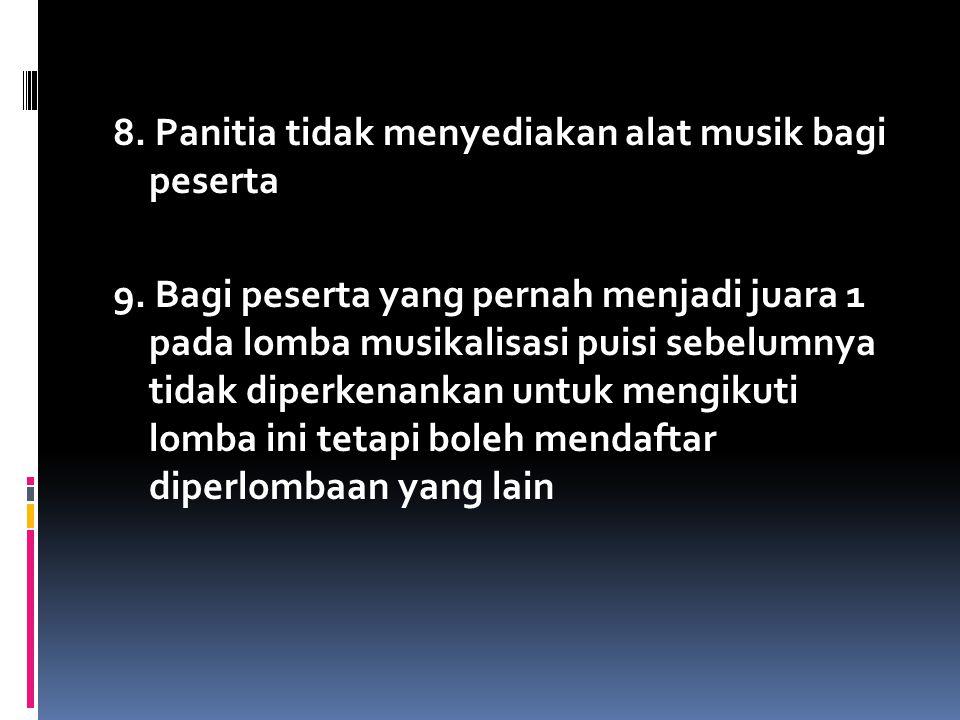 8. Panitia tidak menyediakan alat musik bagi peserta 9. Bagi peserta yang pernah menjadi juara 1 pada lomba musikalisasi puisi sebelumnya tidak diperk