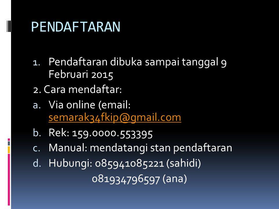 PENDAFTARAN 1. Pendaftaran dibuka sampai tanggal 9 Februari 2015 2. Cara mendaftar: a. Via online (email: semarak34fkip@gmail.com semarak34fkip@gmail.