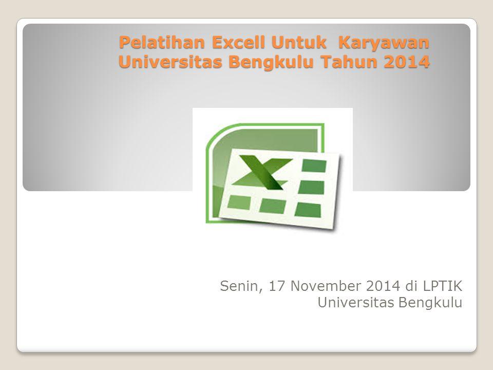 Pelatihan Excell Untuk Karyawan Universitas Bengkulu Tahun 2014 Senin, 17 November 2014 di LPTIK Universitas Bengkulu