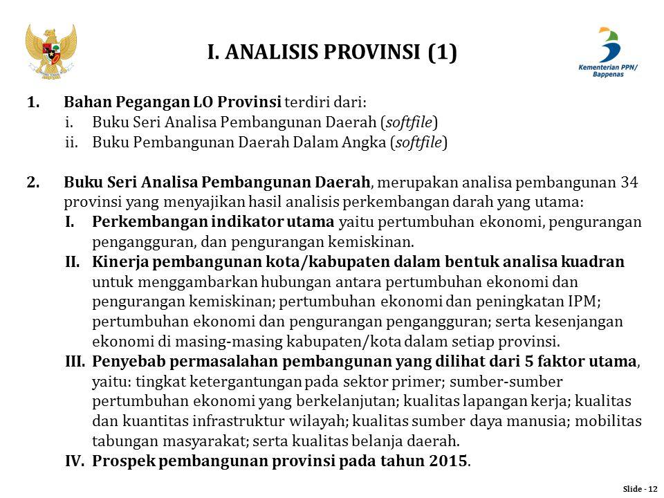 I. ANALISIS PROVINSI (1) Slide - 12 1.Bahan Pegangan LO Provinsi terdiri dari: i.Buku Seri Analisa Pembangunan Daerah (softfile) ii.Buku Pembangunan D
