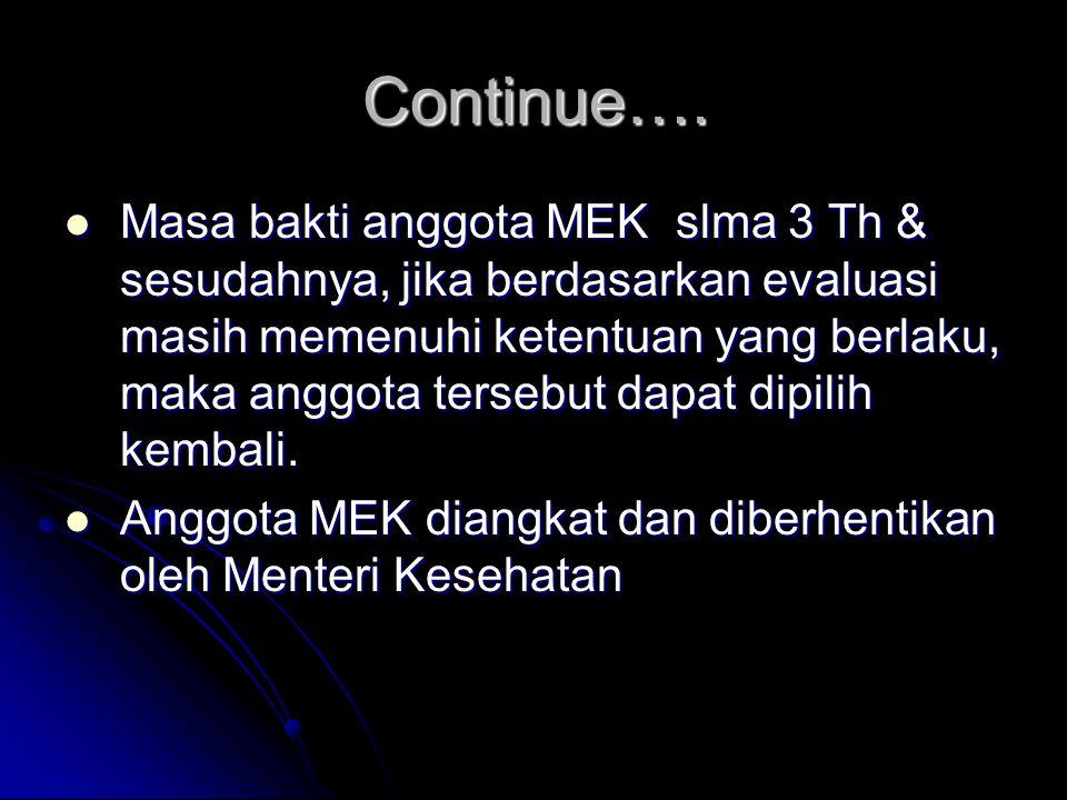 Continue…. Masa bakti anggota MEK slma 3 Th & sesudahnya, jika berdasarkan evaluasi masih memenuhi ketentuan yang berlaku, maka anggota tersebut dapat