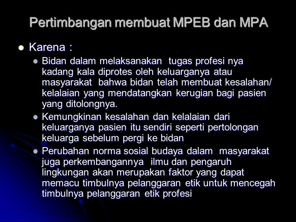 Pertimbangan membuat MPEB dan MPA Karena : Karena : Bidan dalam melaksanakan tugas profesi nya kadang kala diprotes oleh keluarganya atau masyarakat b