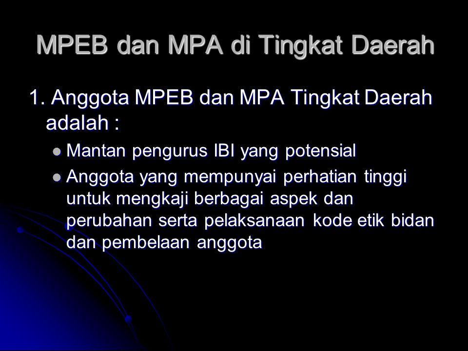 MPEB dan MPA di Tingkat Daerah 1. Anggota MPEB dan MPA Tingkat Daerah adalah : Mantan pengurus IBI yang potensial Mantan pengurus IBI yang potensial A