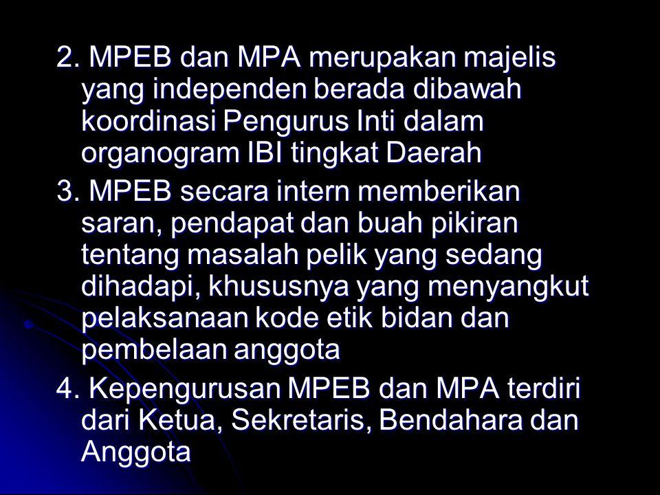 2. MPEB dan MPA merupakan majelis yang independen berada dibawah koordinasi Pengurus Inti dalam organogram IBI tingkat Daerah 3. MPEB secara intern me