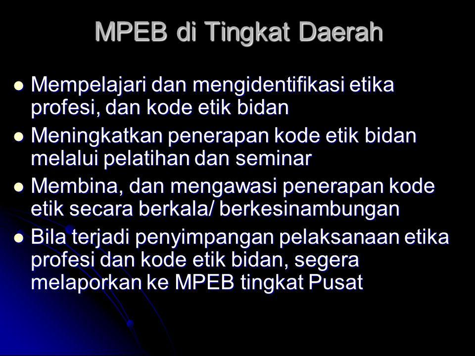MPEB di Tingkat Daerah Mempelajari dan mengidentifikasi etika profesi, dan kode etik bidan Mempelajari dan mengidentifikasi etika profesi, dan kode et