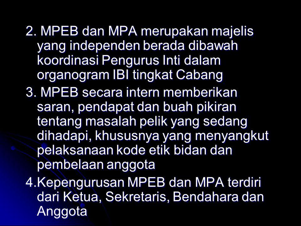 2. MPEB dan MPA merupakan majelis yang independen berada dibawah koordinasi Pengurus Inti dalam organogram IBI tingkat Cabang 3. MPEB secara intern me