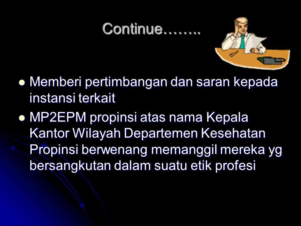 Continue…….. Memberi pertimbangan dan saran kepada instansi terkait Memberi pertimbangan dan saran kepada instansi terkait MP2EPM propinsi atas nama K