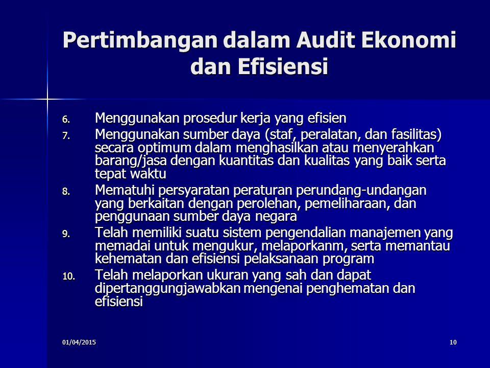 01/04/201510 Pertimbangan dalam Audit Ekonomi dan Efisiensi 6. Menggunakan prosedur kerja yang efisien 7. Menggunakan sumber daya (staf, peralatan, da