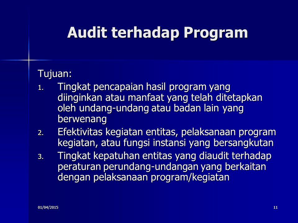 01/04/201511 Audit terhadap Program Tujuan: 1. Tingkat pencapaian hasil program yang diinginkan atau manfaat yang telah ditetapkan oleh undang-undang