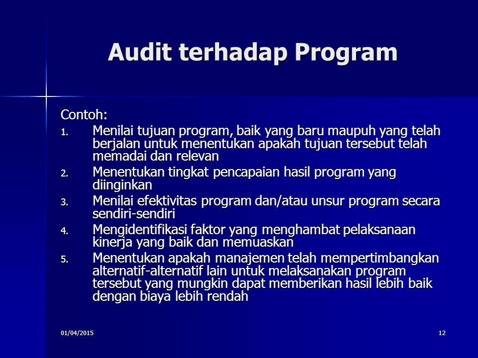 01/04/201512 Audit terhadap Program Contoh: 1. Menilai tujuan program, baik yang baru maupuh yang telah berjalan untuk menentukan apakah tujuan terseb