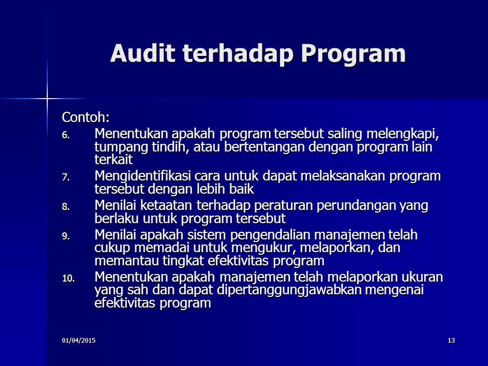 01/04/201513 Audit terhadap Program Contoh: 6. Menentukan apakah program tersebut saling melengkapi, tumpang tindih, atau bertentangan dengan program