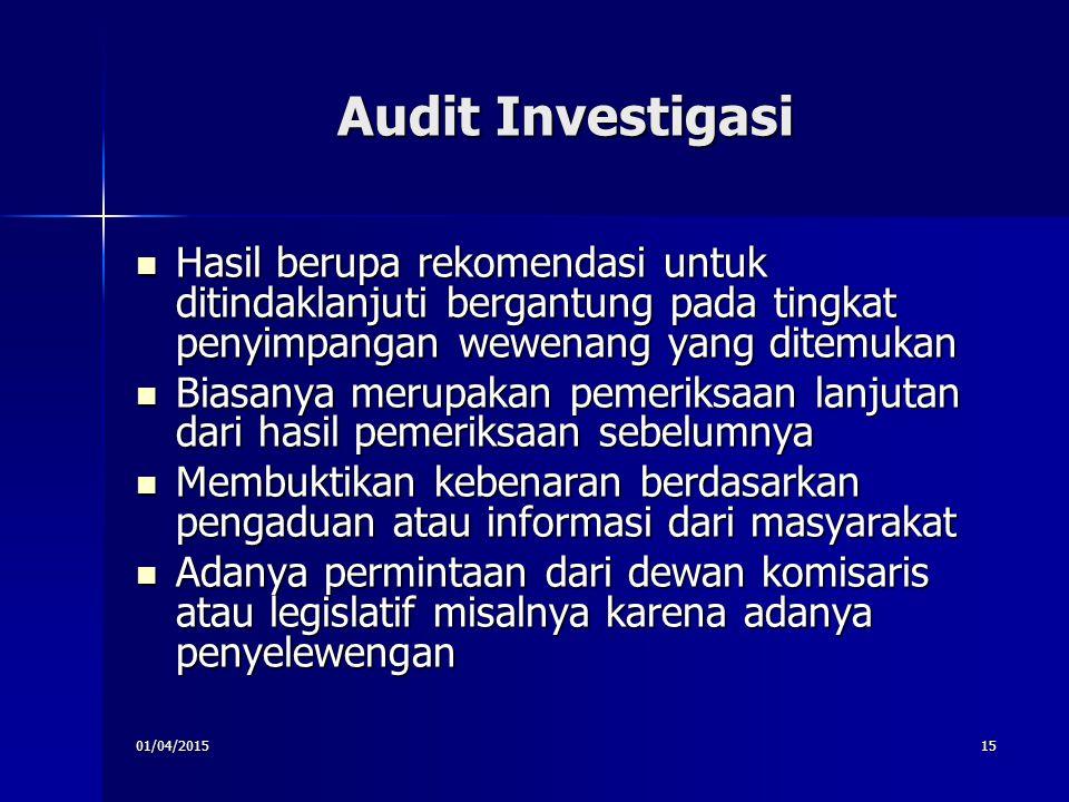 01/04/201515 Audit Investigasi Hasil berupa rekomendasi untuk ditindaklanjuti bergantung pada tingkat penyimpangan wewenang yang ditemukan Hasil berup
